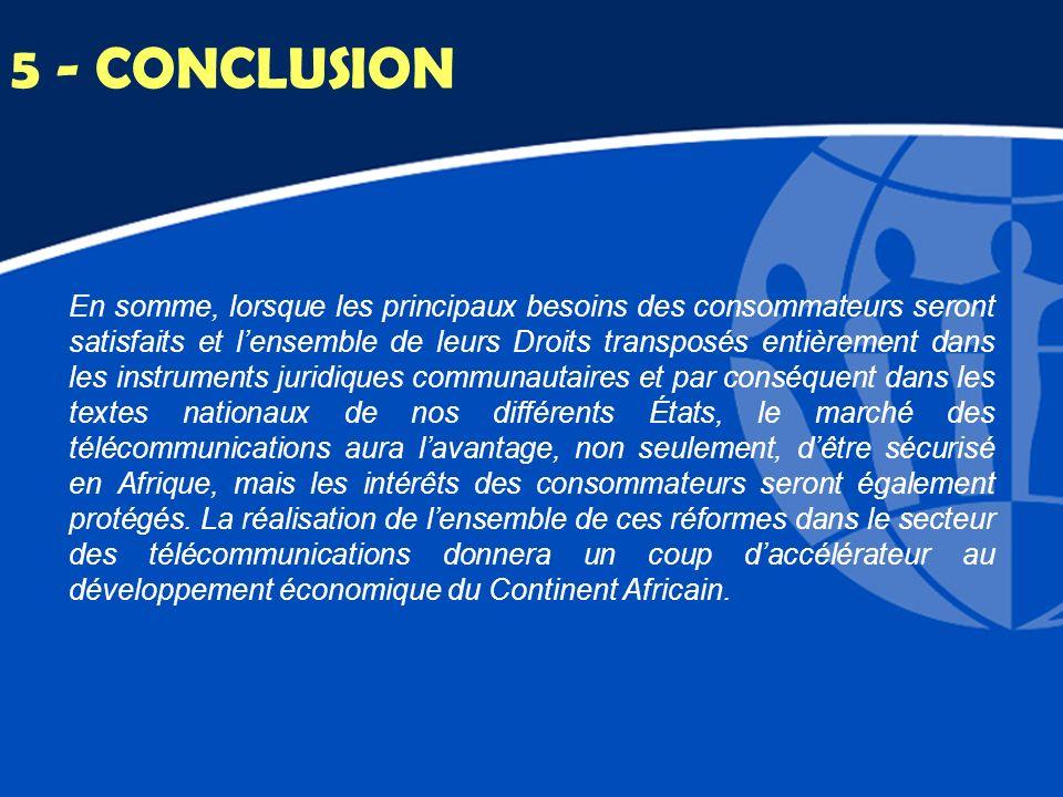 5 - CONCLUSION En somme, lorsque les principaux besoins des consommateurs seront satisfaits et lensemble de leurs Droits transposés entièrement dans l