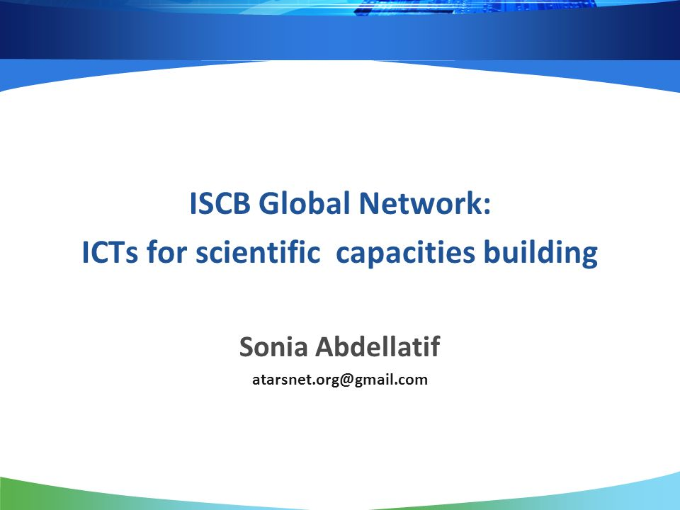 ISCB Global Network: ICTs for scientific capacities building Sonia Abdellatif