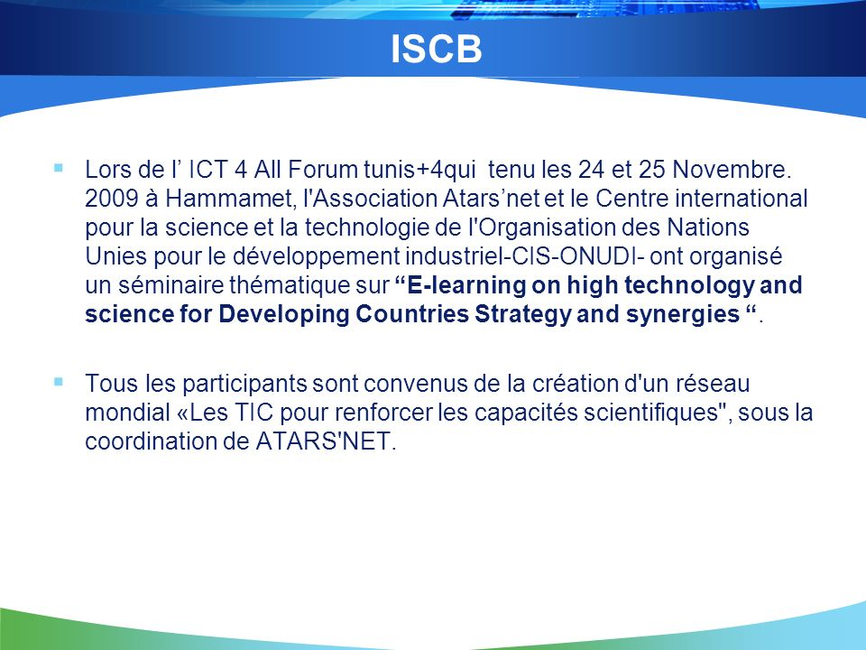 Lors de l ICT 4 All Forum tunis+4qui tenu les 24 et 25 Novembre. 2009 à Hammamet, l'Association Atarsnet et le Centre international pour la science et