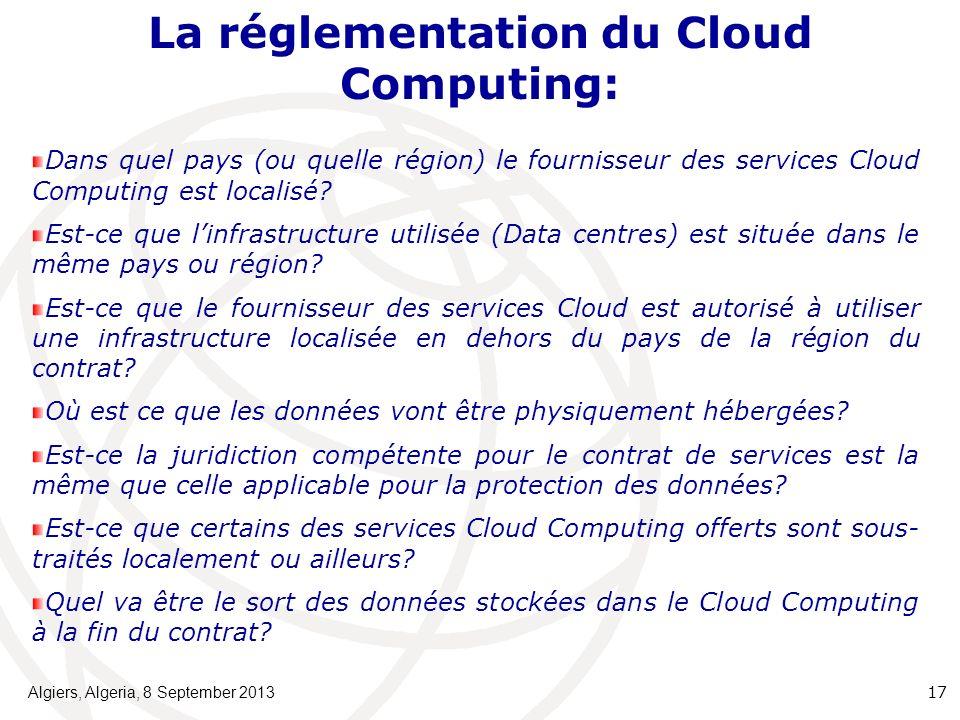 La réglementation du Cloud Computing: Algiers, Algeria, 8 September 2013 17 Dans quel pays (ou quelle région) le fournisseur des services Cloud Computing est localisé.