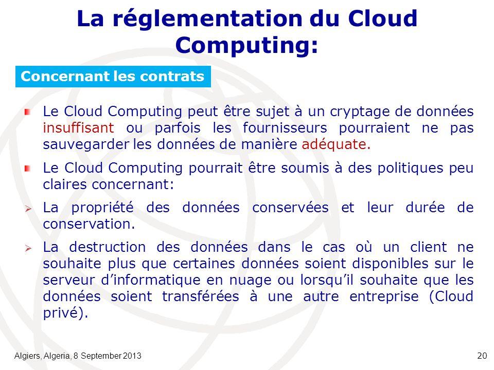 La réglementation du Cloud Computing: Algiers, Algeria, 8 September 2013 20 Concernant les contrats Le Cloud Computing peut être sujet à un cryptage de données insuffisant ou parfois les fournisseurs pourraient ne pas sauvegarder les données de manière adéquate.