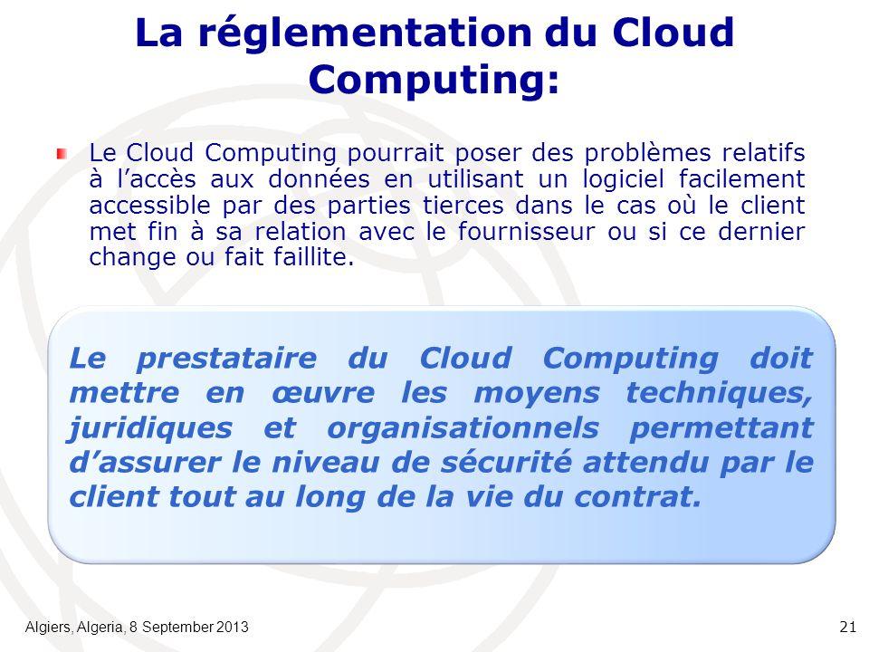 La réglementation du Cloud Computing: Algiers, Algeria, 8 September 2013 21 Le Cloud Computing pourrait poser des problèmes relatifs à laccès aux données en utilisant un logiciel facilement accessible par des parties tierces dans le cas où le client met fin à sa relation avec le fournisseur ou si ce dernier change ou fait faillite.