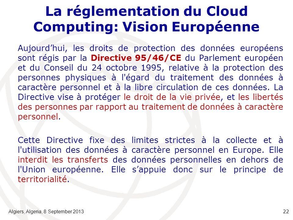 La réglementation du Cloud Computing: Vision Européenne Aujourdhui, les droits de protection des données européens sont régis par la Directive 95/46/CE du Parlement européen et du Conseil du 24 octobre 1995, relative à la protection des personnes physiques à l égard du traitement des données à caractère personnel et à la libre circulation de ces données.