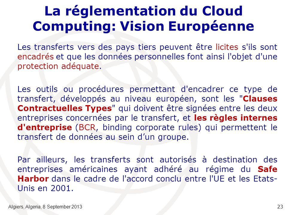 La réglementation du Cloud Computing: Vision Européenne Les transferts vers des pays tiers peuvent être licites s ils sont encadrés et que les données personnelles font ainsi l objet d une protection adéquate.
