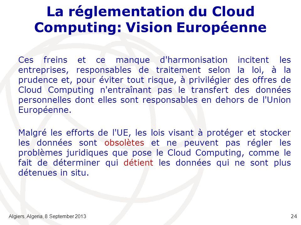 La réglementation du Cloud Computing: Vision Européenne Ces freins et ce manque d harmonisation incitent les entreprises, responsables de traitement selon la loi, à la prudence et, pour éviter tout risque, à privilégier des offres de Cloud Computing n entraînant pas le transfert des données personnelles dont elles sont responsables en dehors de l Union Européenne.