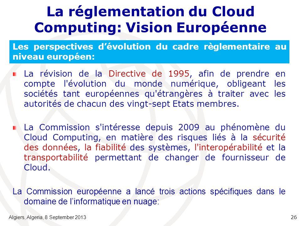 La réglementation du Cloud Computing: Vision Européenne La révision de la Directive de 1995, afin de prendre en compte l évolution du monde numérique, obligeant les sociétés tant européennes qu étrangères à traiter avec les autorités de chacun des vingt-sept Etats membres.