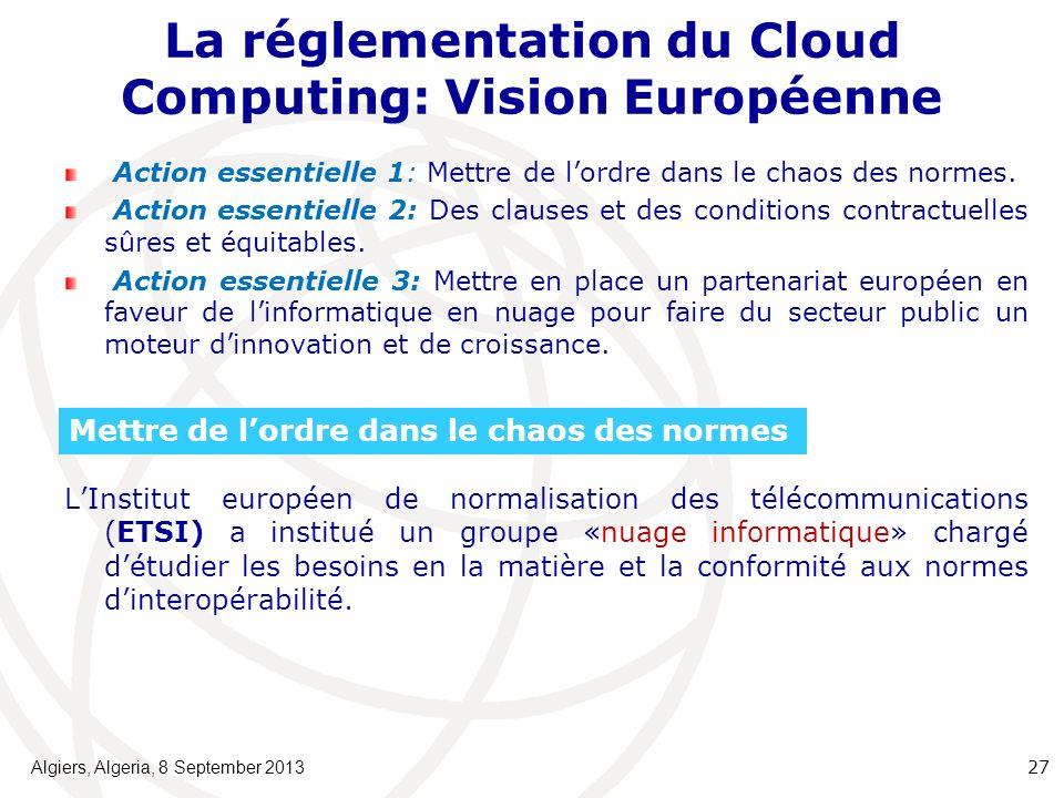 La réglementation du Cloud Computing: Vision Européenne Action essentielle 1: Mettre de lordre dans le chaos des normes.