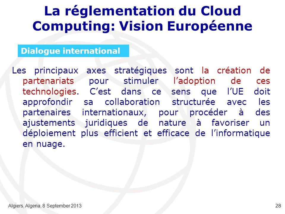 La réglementation du Cloud Computing: Vision Européenne Les principaux axes stratégiques sont la création de partenariats pour stimuler ladoption de ces technologies.