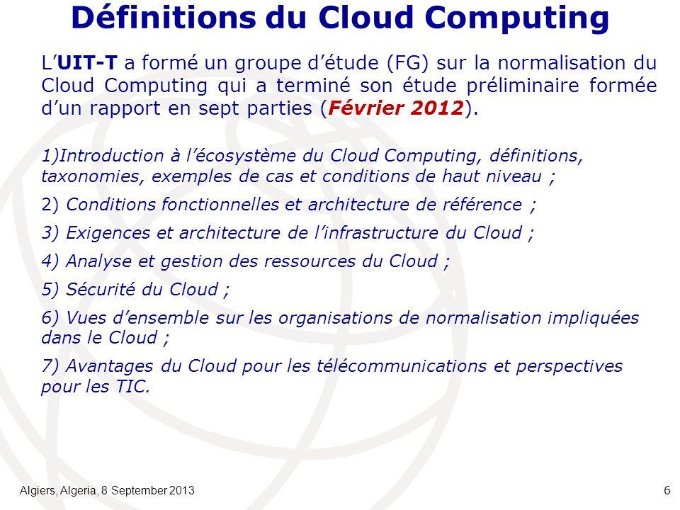 Définitions du Cloud Computing LUIT-T a formé un groupe détude (FG) sur la normalisation du Cloud Computing qui a terminé son étude préliminaire formée dun rapport en sept parties (Février 2012).