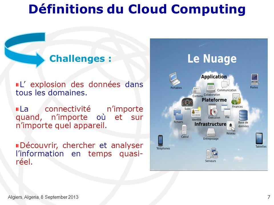 Définitions du Cloud Computing Algiers, Algeria, 8 September 2013 7 Challenges : L explosion des données dans tous les domaines.