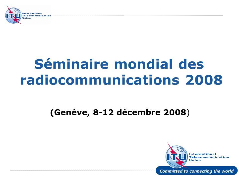 International Telecommunication Union Séminaire mondial des radiocommunications 2008 (Genève, 8-12 décembre 2008)