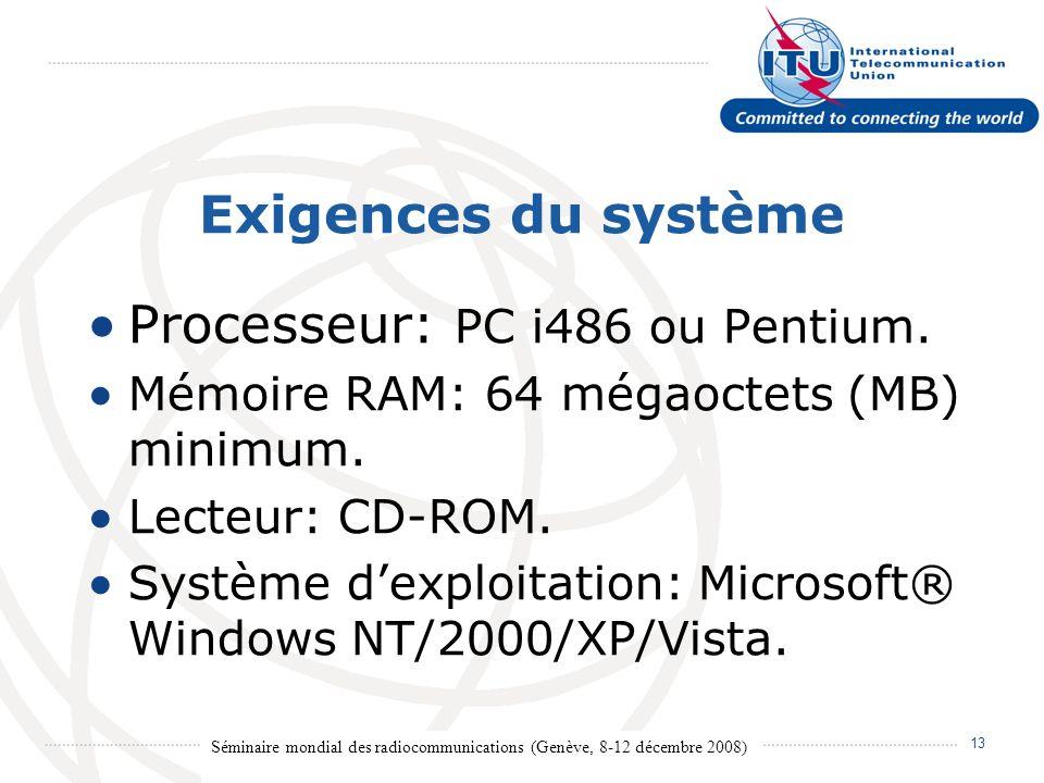 Séminaire mondial des radiocommunications (Genève, 8-12 décembre 2008) 13 Exigences du système Processeur: PC i486 ou Pentium.