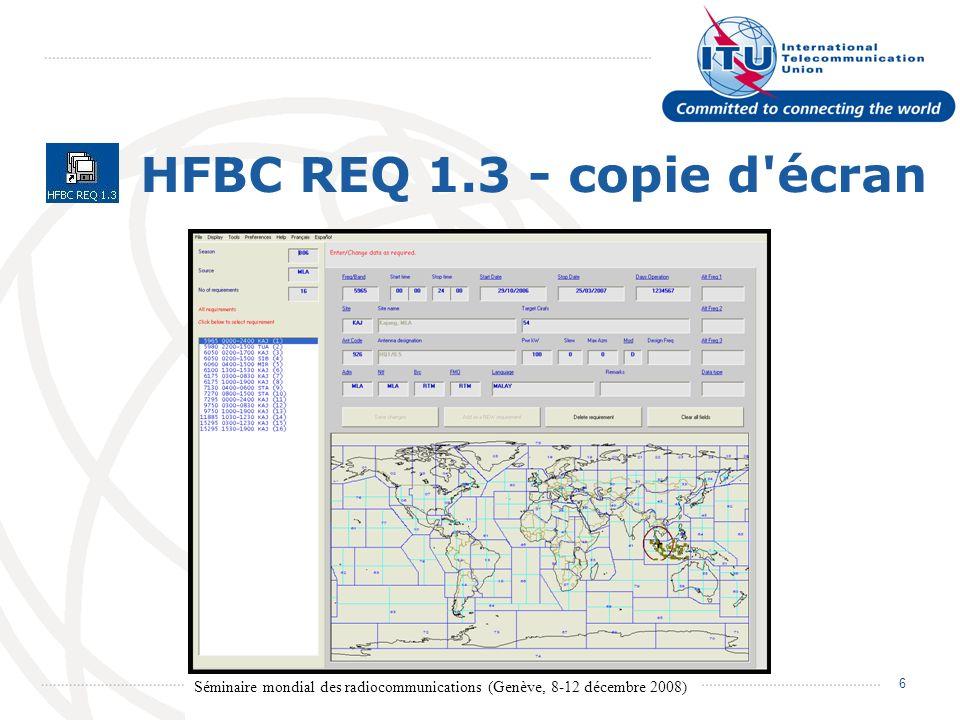 Séminaire mondial des radiocommunications (Genève, 8-12 décembre 2008) 6 HFBC REQ 1.3 - copie d écran