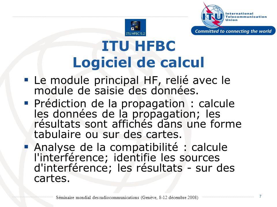 Séminaire mondial des radiocommunications (Genève, 8-12 décembre 2008) 7 ITU HFBC Logiciel de calcul Le module principal HF, relié avec le module de saisie des données.