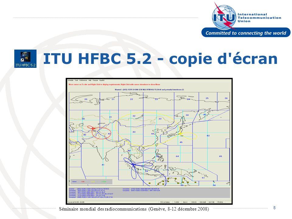 Séminaire mondial des radiocommunications (Genève, 8-12 décembre 2008) 9 HFBC VAL Logiciel de validation Conçu pour aider les administrations de valider vite leurs fichiers de notification: Bandes HF selon lArticle 12.