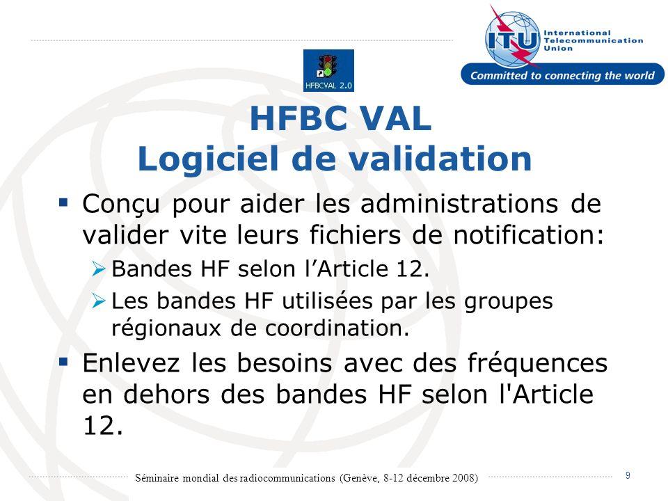 Séminaire mondial des radiocommunications (Genève, 8-12 décembre 2008) 10 HFBC VAL 2.0 - copie d écran