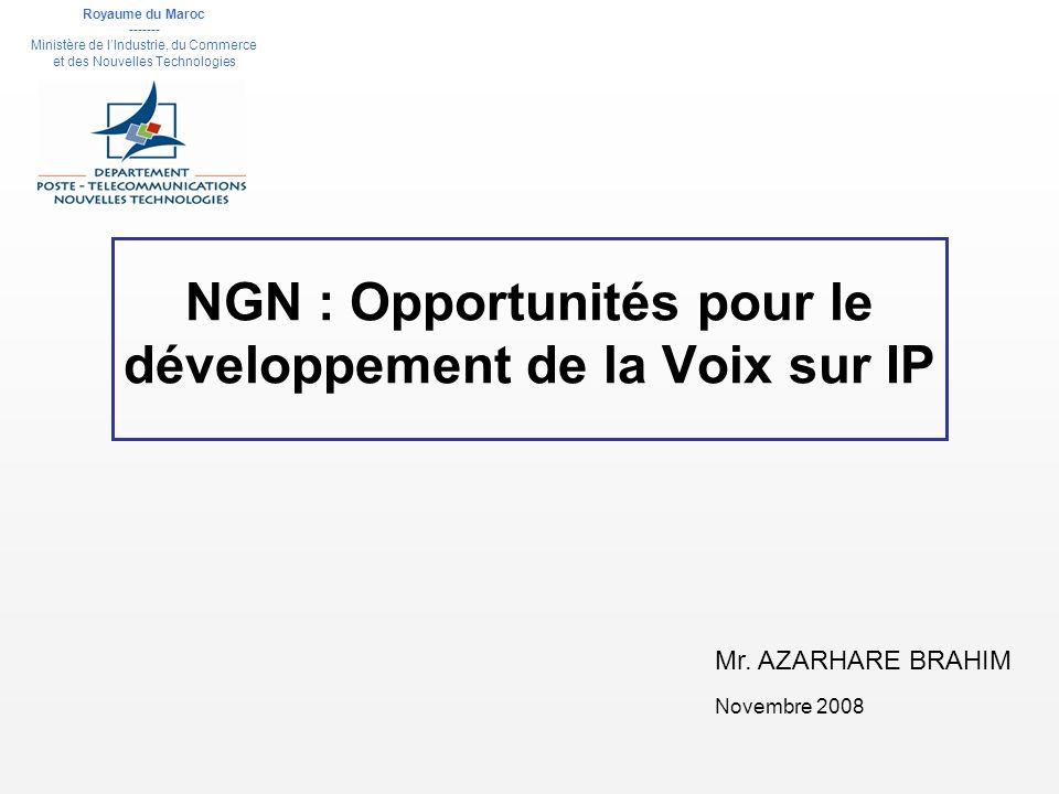 NGN : Opportunités pour le développement de la Voix sur IP Mr. AZARHARE BRAHIM Royaume du Maroc ------- Ministère de lIndustrie, du Commerce et des No