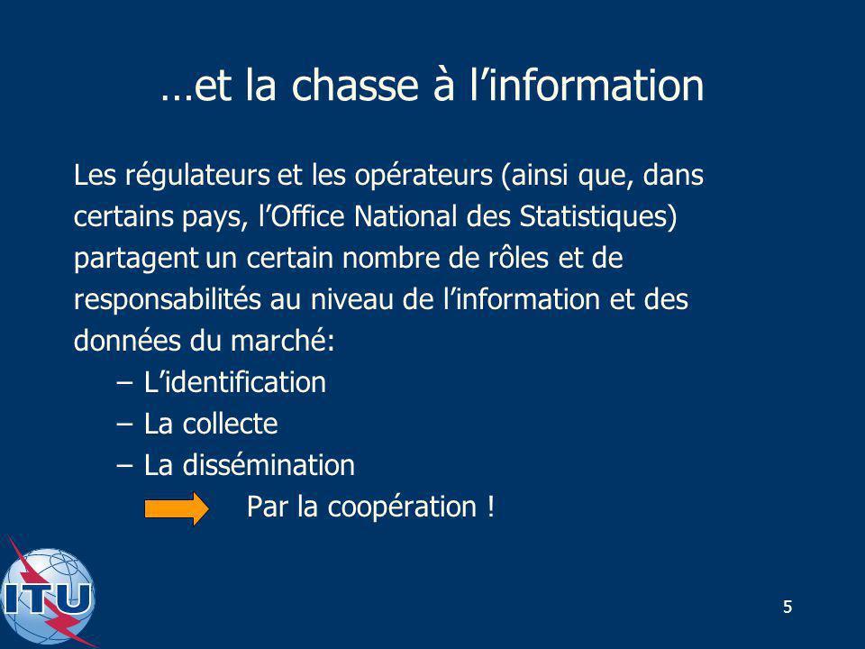 5 …et la chasse à linformation Les régulateurs et les opérateurs (ainsi que, dans certains pays, lOffice National des Statistiques) partagent un certa