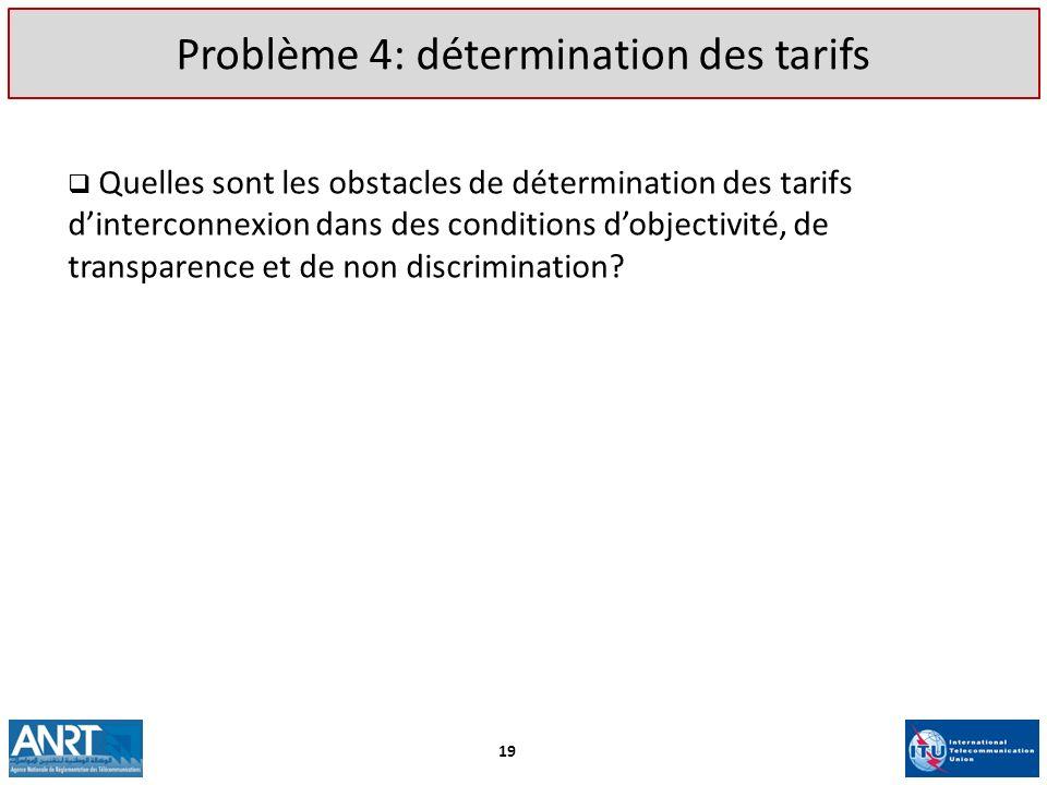 Problème 4: détermination des tarifs Quelles sont les obstacles de détermination des tarifs dinterconnexion dans des conditions dobjectivité, de trans
