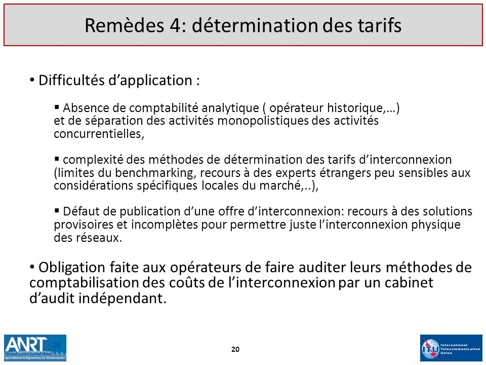 Remèdes 4: détermination des tarifs Difficultés dapplication : Absence de comptabilité analytique ( opérateur historique,…) et de séparation des activ
