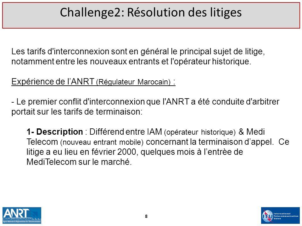 Challenge2: Résolution des litiges Les tarifs d'interconnexion sont en général le principal sujet de litige, notamment entre les nouveaux entrants et