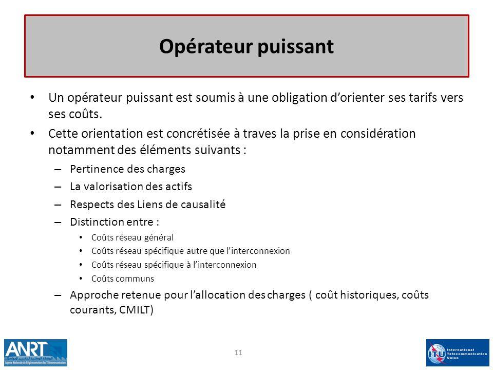 Opérateur puissant Un opérateur puissant est soumis à une obligation dorienter ses tarifs vers ses coûts. Cette orientation est concrétisée à traves l