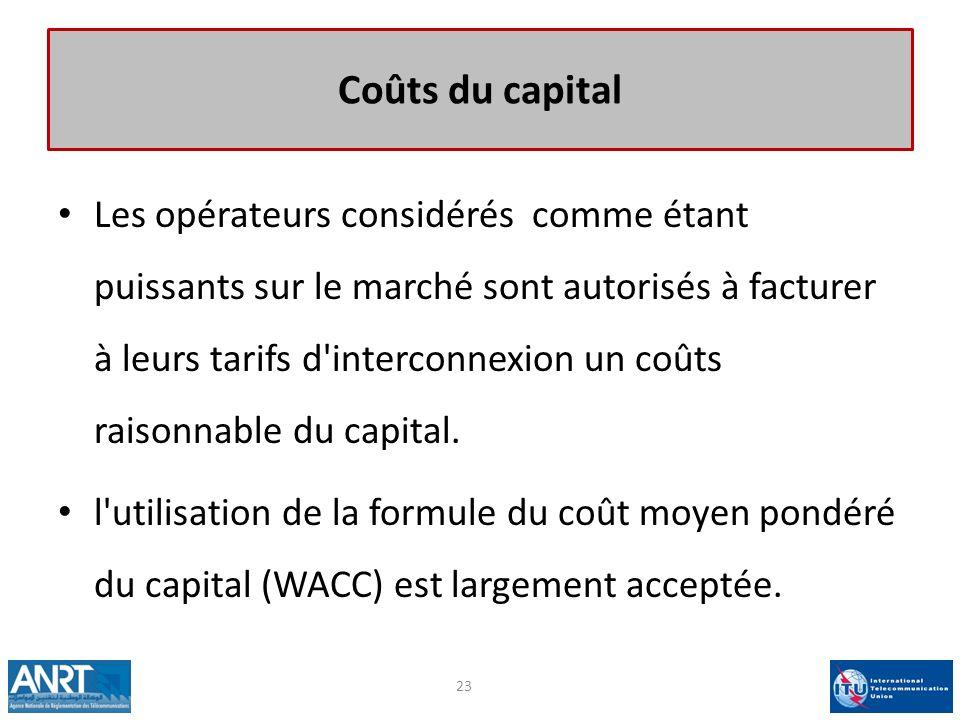 Coûts du capital Les opérateurs considérés comme étant puissants sur le marché sont autorisés à facturer à leurs tarifs d'interconnexion un coûts rais