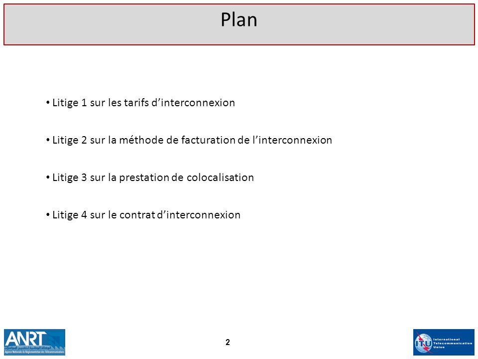 Litige 1 sur les tarifs dinterconnexion Plan 3 Litige 2 sur la méthode de facturation de linterconnexion Litige 3 sur la prestation de colocalisation Litige 4 sur le contrat dinterconnexion