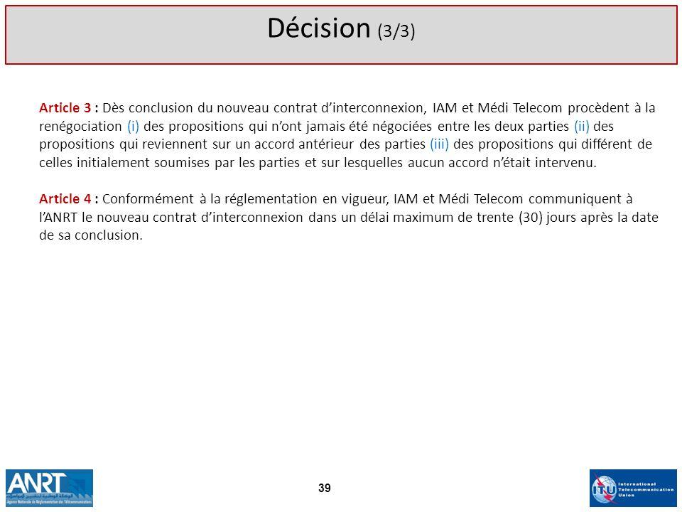 Article 3 : Dès conclusion du nouveau contrat dinterconnexion, IAM et Médi Telecom procèdent à la renégociation (i) des propositions qui nont jamais é