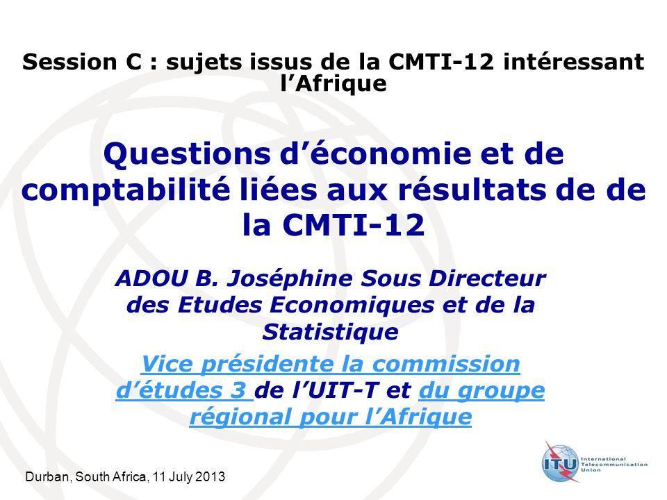 Durban, South Africa, 11 July 2013 Questions déconomie et de comptabilité liées aux résultats de de la CMTI-12 ADOU B.