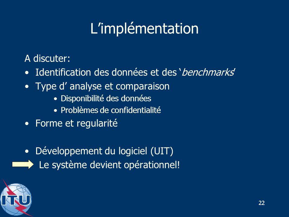 22 Limplémentation A discuter: Identification des données et des benchmarks Type d analyse et comparaison Disponibilité des données Problèmes de confidentialité Forme et regularité Développement du logiciel (UIT) Le système devient opérationnel!