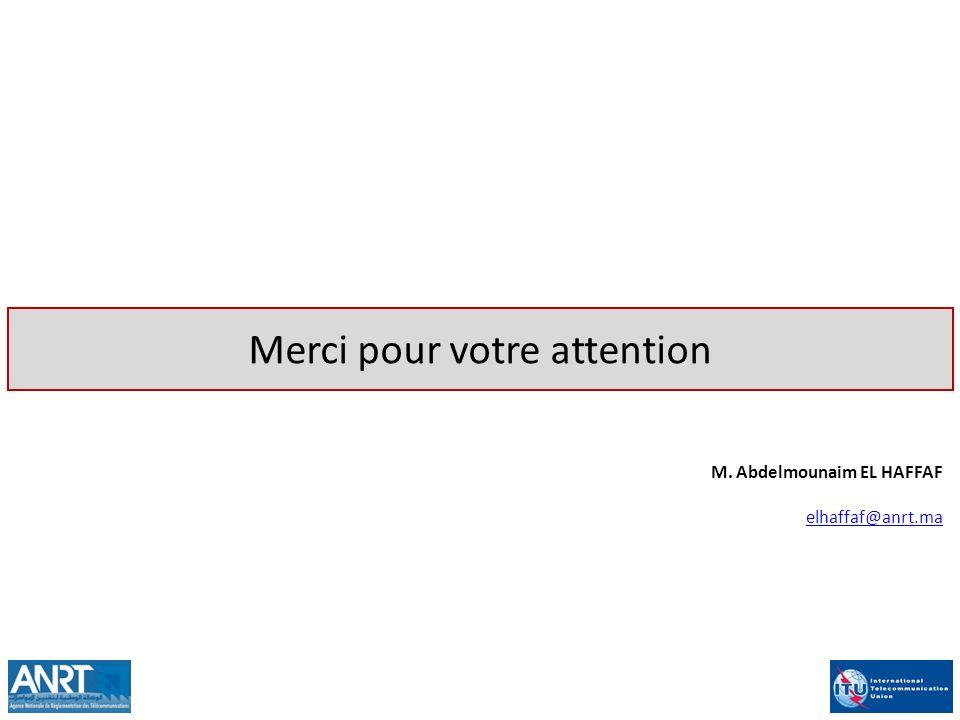 Merci pour votre attention M. Abdelmounaim EL HAFFAF elhaffaf@anrt.ma