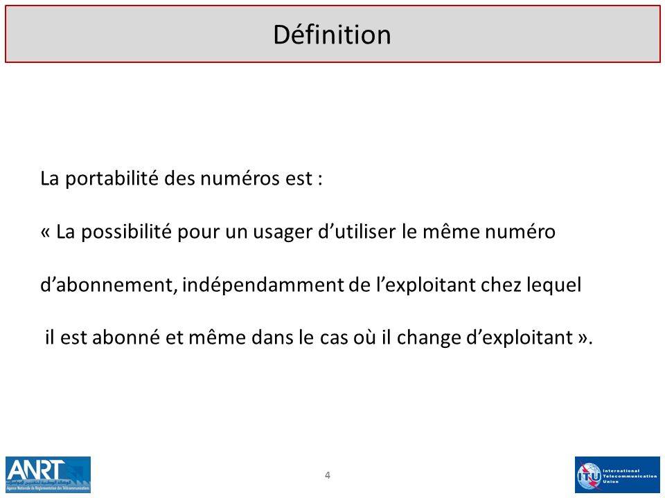 4 La portabilité des numéros est : « La possibilité pour un usager dutiliser le même numéro dabonnement, indépendamment de lexploitant chez lequel il
