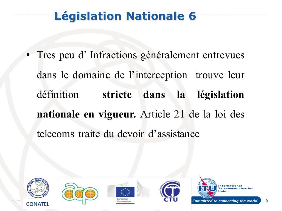 10 Législation Nationale 6 Législation Nationale 6 Tres peu d Infractions généralement entrevues dans le domaine de linterception trouve leur définition stricte dans la législation nationale en vigueur.
