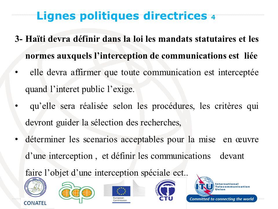 3- Haïti devra définir dans la loi les mandats statutaires et les normes auxquels linterception de communications est liée elle devra affirmer que toute communication est interceptée quand linteret public lexige.
