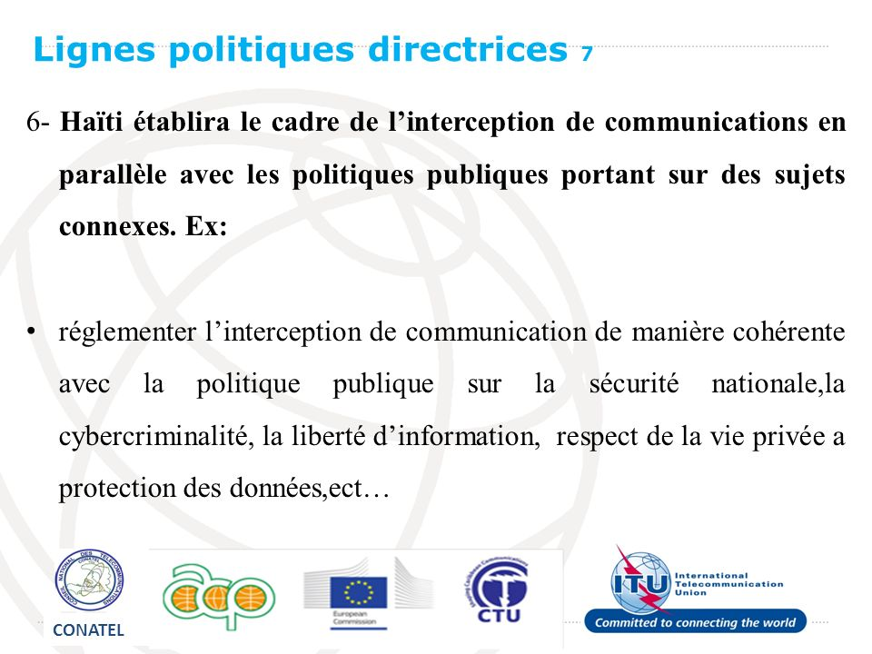 6- Haïti établira le cadre de linterception de communications en parallèle avec les politiques publiques portant sur des sujets connexes.