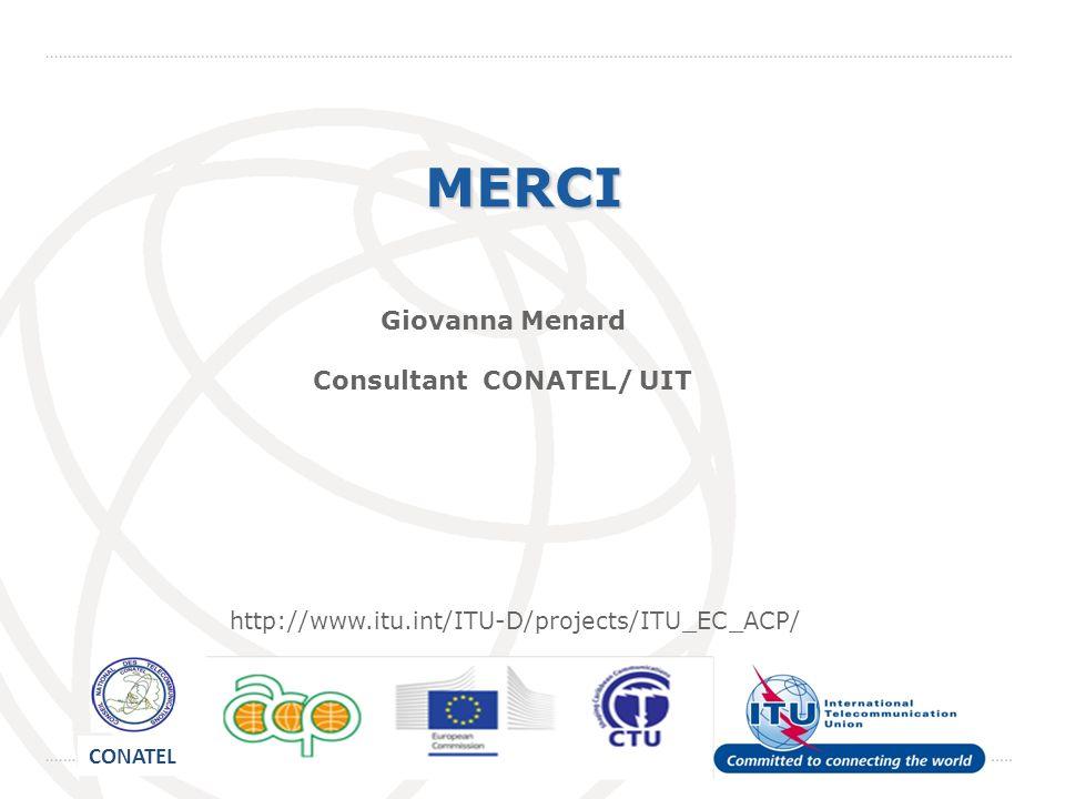 24MERCI Giovanna Menard Consultant CONATEL/ UIT http://www.itu.int/ITU-D/projects/ITU_EC_ACP/ CONATEL