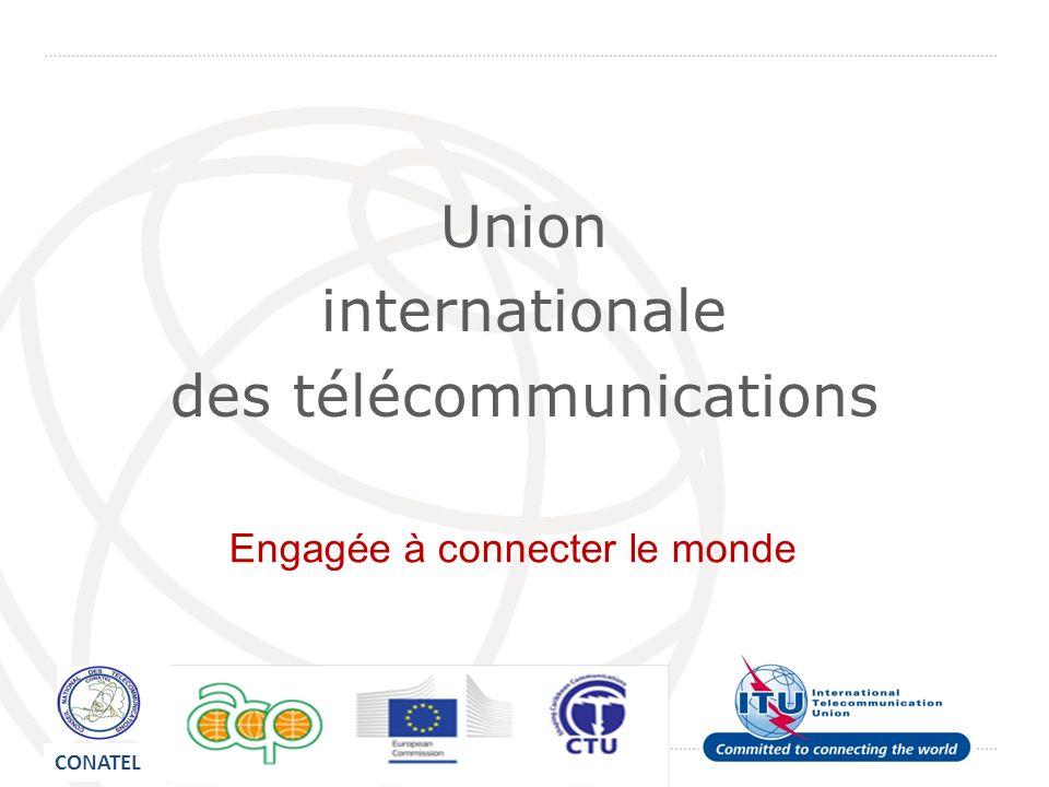 Union internationale des télécommunications Engagée à connecter le monde CONATEL