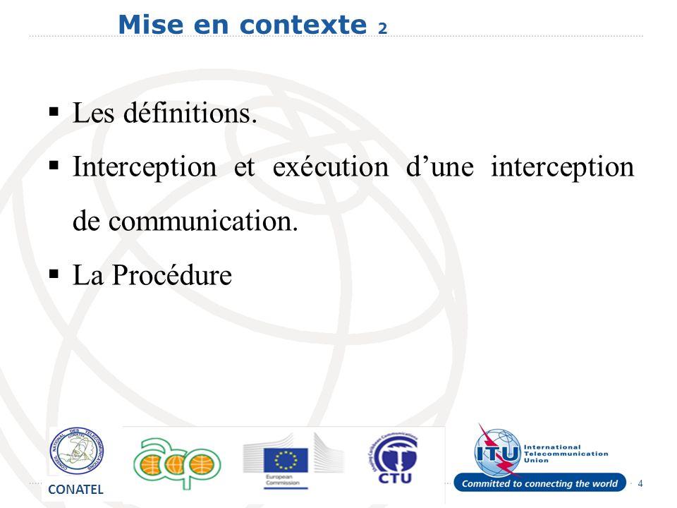 4 Mise en contexte 2 Les définitions. Interception et exécution dune interception de communication.