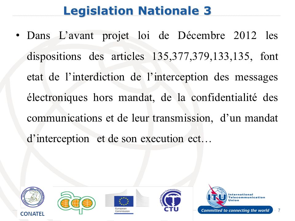 8 Legislation Nationale 4 Legislation Nationale 4 Cependant dautres définitions importantes dans le cadre dune interception ne sont pas retrouvées ex réseau de communication, prestataire de communication, service de communication, ordonnance de divulgation, intercepter, dispositif dinterception, mandat dinterception,execution du mandat dinterception ect.