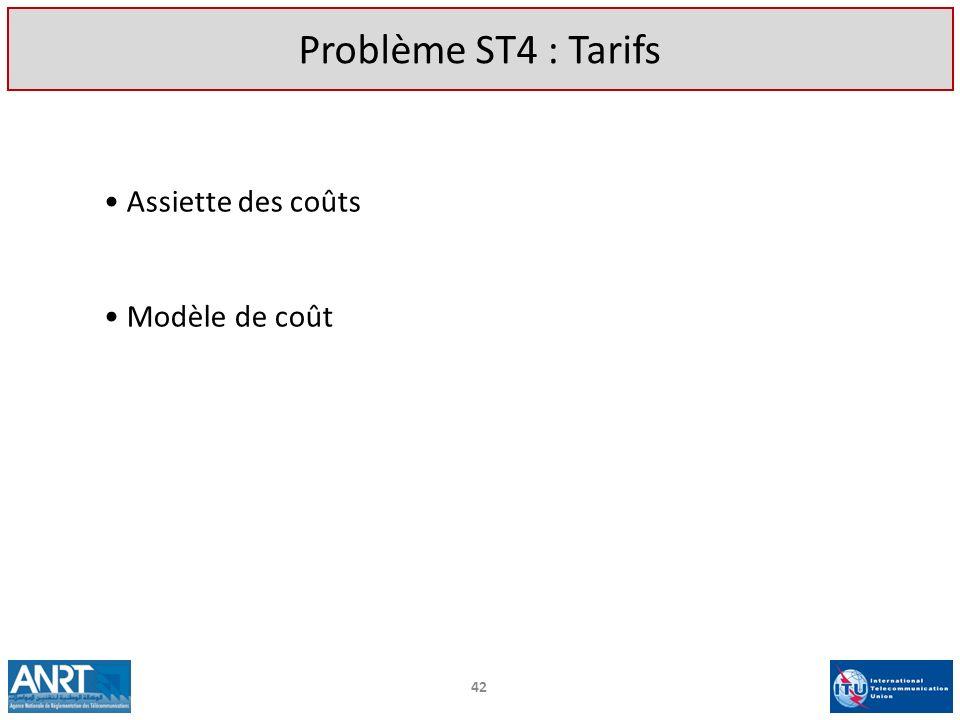 Assiette des coûts Modèle de coût 42 Problème ST4 : Tarifs