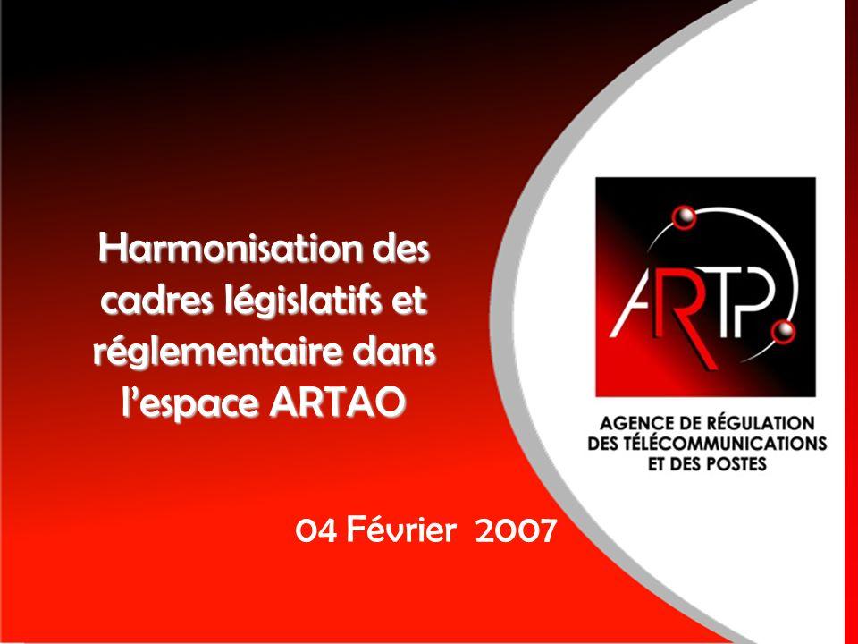 Harmonisation des cadres législatifs et réglementaire dans lespace ARTAO 04 Février 2007