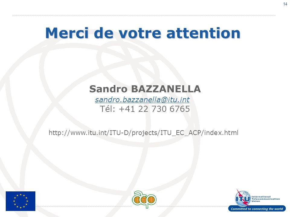 14 Merci de votre attention Sandro BAZZANELLA sandro.bazzanella@itu.int Tél: +41 22 730 6765 http://www.itu.int/ITU-D/projects/ITU_EC_ACP/index.html