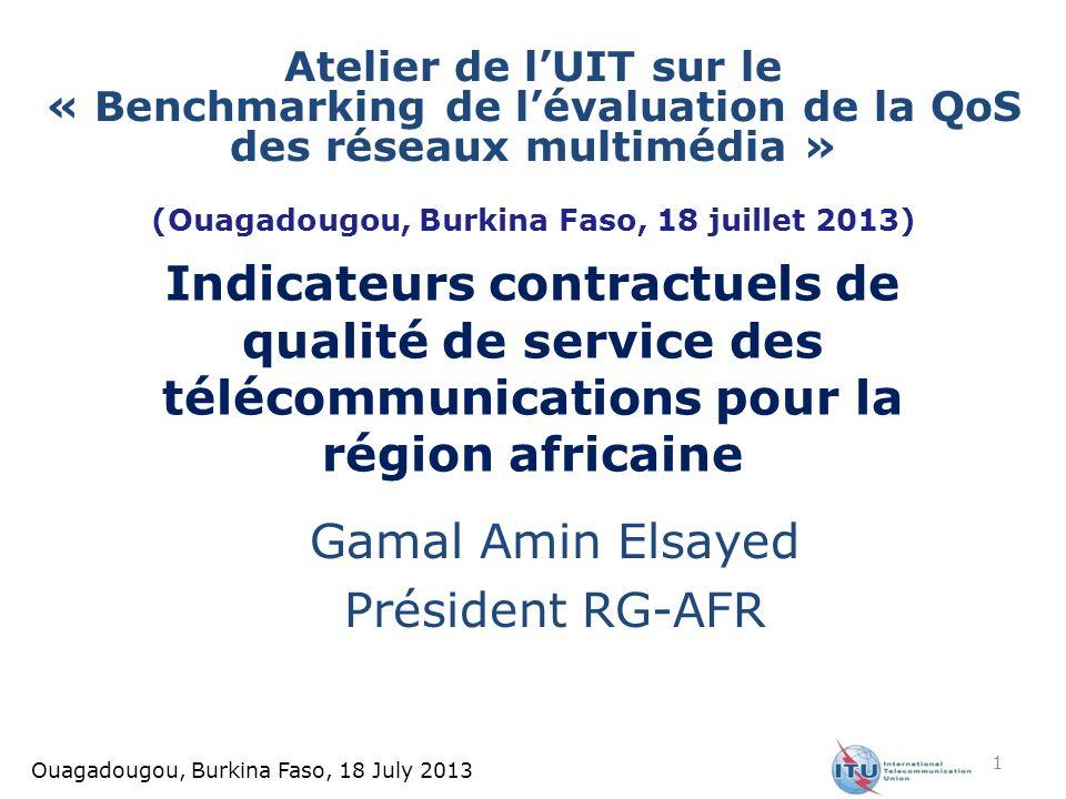 Ouagadougou, Burkina Faso, 18 July 2013 Indicateurs contractuels de qualité de service des télécommunications pour la région africaine Gamal Amin Elsa