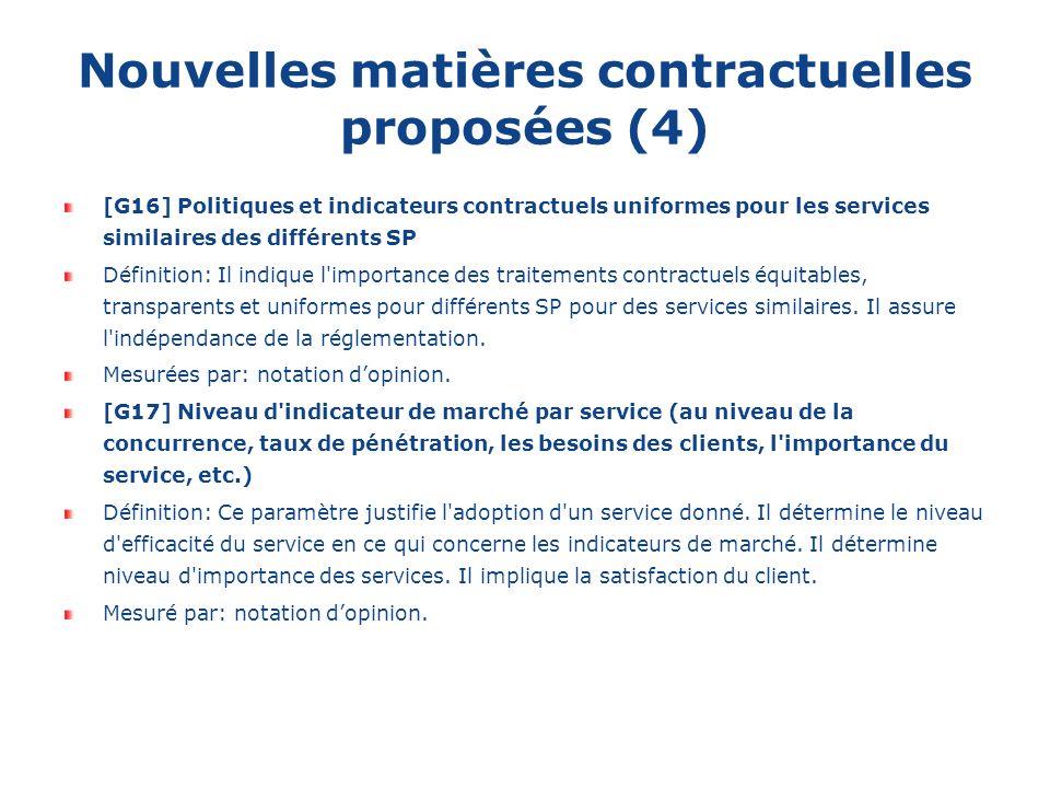 Nouvelles matières contractuelles proposées (4) [G16] Politiques et indicateurs contractuels uniformes pour les services similaires des différents SP Définition: Il indique l importance des traitements contractuels équitables, transparents et uniformes pour différents SP pour des services similaires.