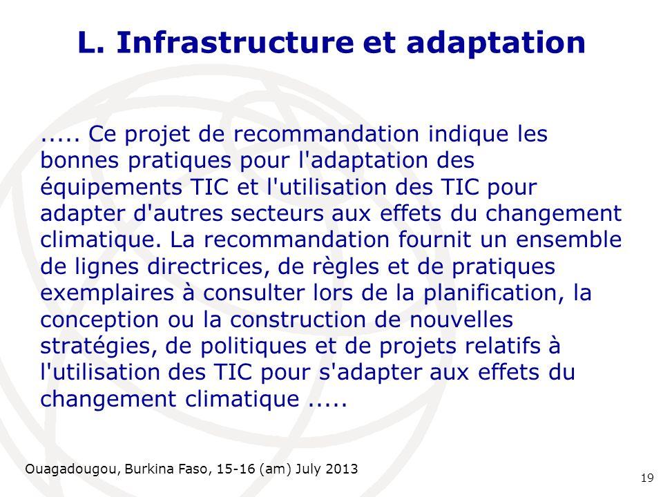 Ouagadougou, Burkina Faso, 15-16 (am) July 2013 L. Infrastructure et adaptation..... Ce projet de recommandation indique les bonnes pratiques pour l'a