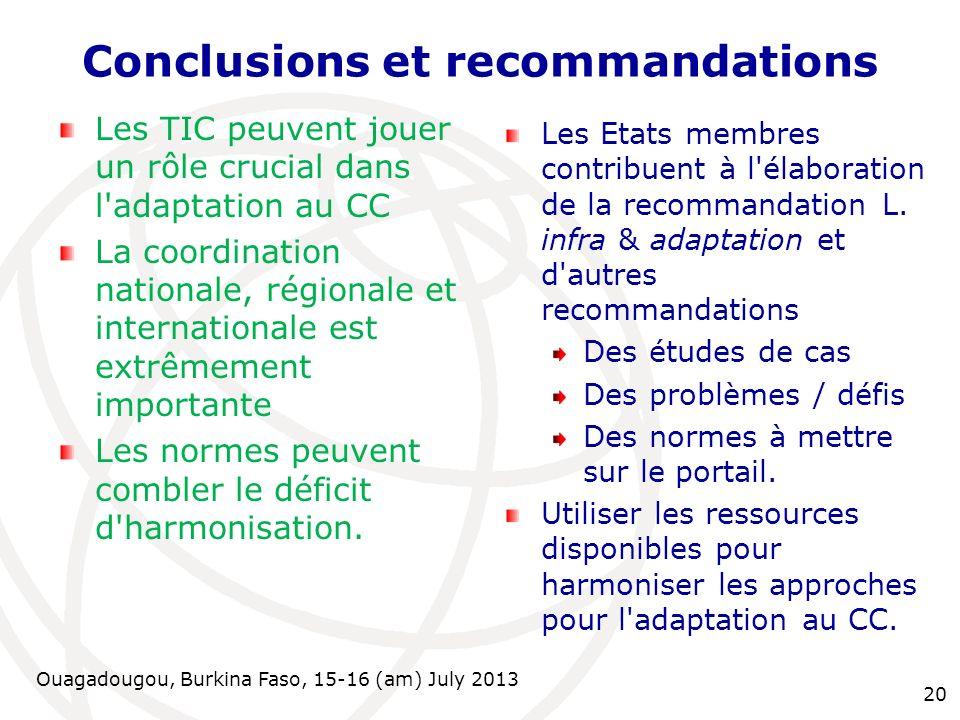 Ouagadougou, Burkina Faso, 15-16 (am) July 2013 Conclusions et recommandations Les TIC peuvent jouer un rôle crucial dans l'adaptation au CC La coordi