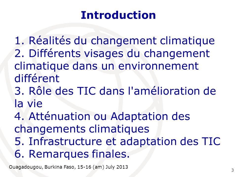 Ouagadougou, Burkina Faso, 15-16 (am) July 2013 Introduction 1. Réalités du changement climatique 2. Différents visages du changement climatique dans