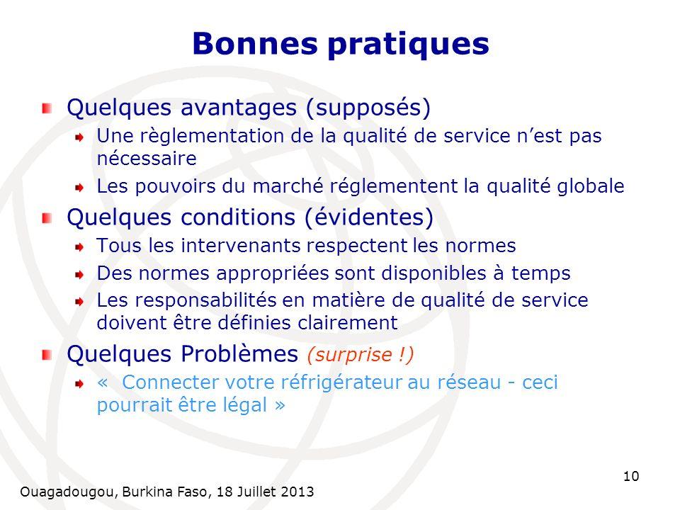 Ouagadougou, Burkina Faso, 18 Juillet 2013 10 Bonnes pratiques Quelques avantages (supposés) Une règlementation de la qualité de service nest pas néce