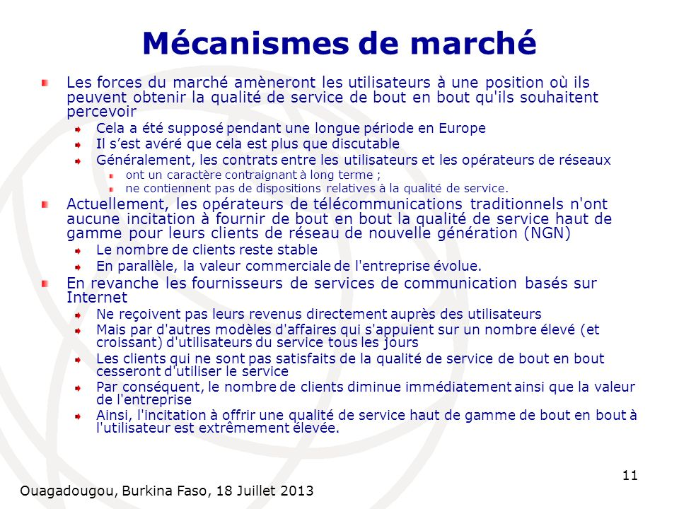 Ouagadougou, Burkina Faso, 18 Juillet 2013 11 Mécanismes de marché Les forces du marché amèneront les utilisateurs à une position où ils peuvent obten